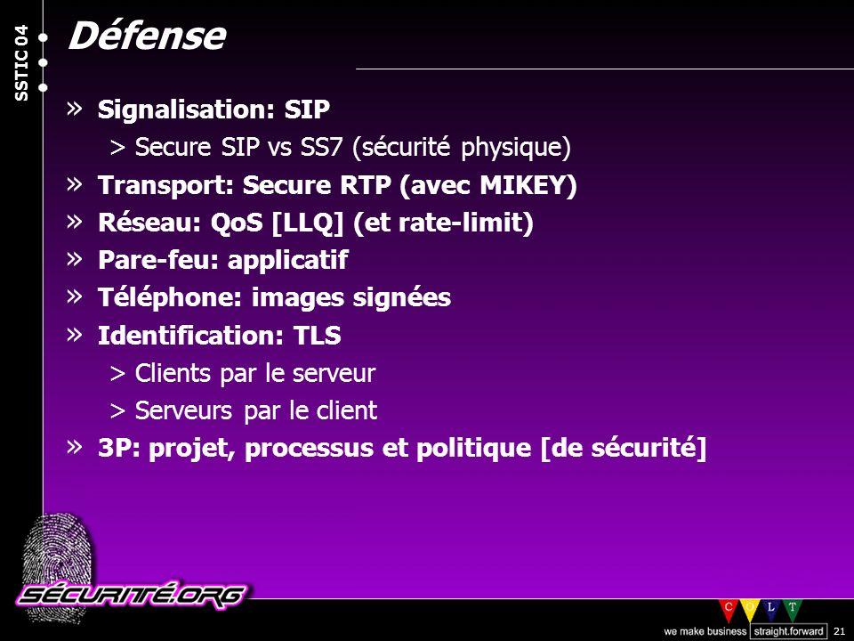 © 2004 Nicolas FISCHBACH SSTIC 04 21 Défense » Signalisation: SIP >Secure SIP vs SS7 (sécurité physique) » Transport: Secure RTP (avec MIKEY) » Réseau