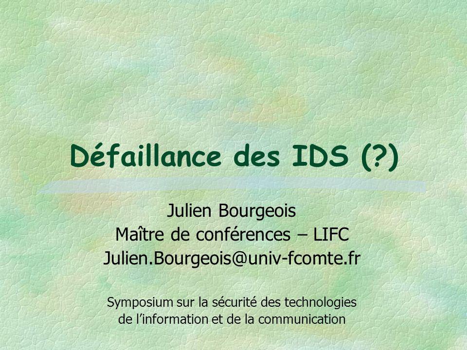 Défaillance des IDS (?) Julien Bourgeois Maître de conférences – LIFC Julien.Bourgeois@univ-fcomte.fr Symposium sur la sécurité des technologies de li
