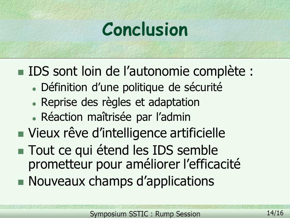Symposium SSTIC : Rump Session 14/16 Conclusion n IDS sont loin de lautonomie complète : l Définition dune politique de sécurité l Reprise des règles