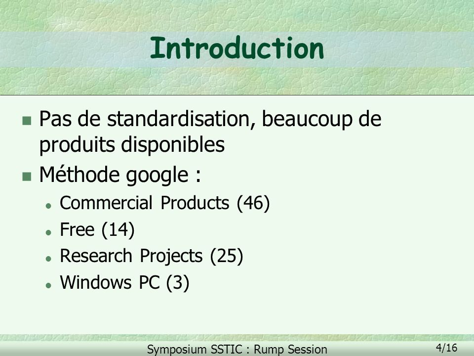 Symposium SSTIC : Rump Session 4/16 Introduction n Pas de standardisation, beaucoup de produits disponibles n Méthode google : l Commercial Products (