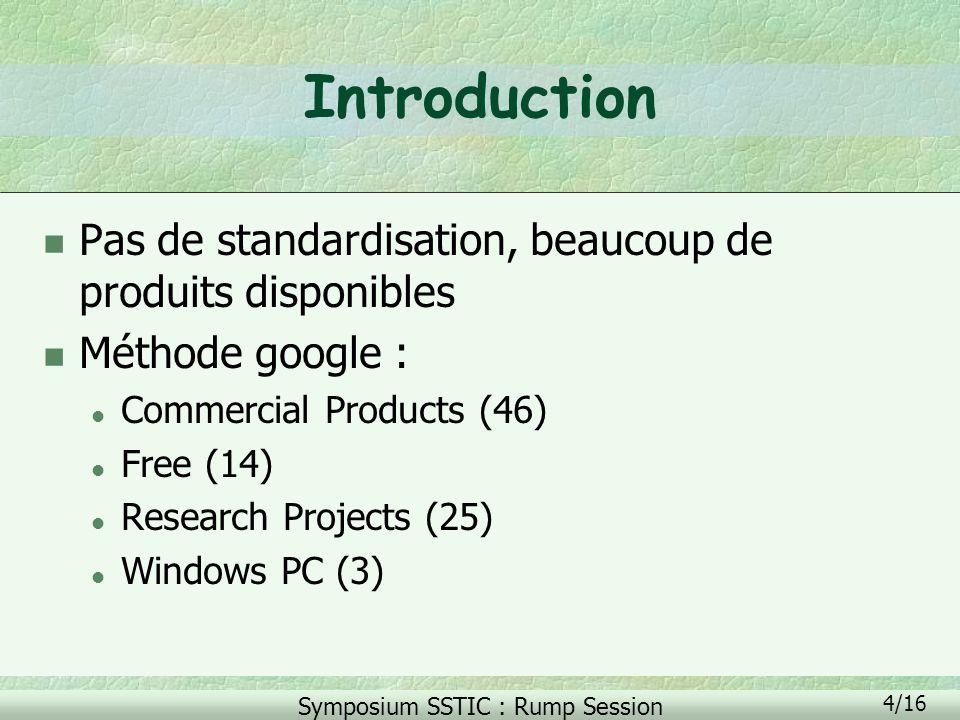 Symposium SSTIC : Rump Session 5/16 IDS : Définition n Deux approches pour la méthode de détection : l Par scénario, misuse detection ou detection by appearance l Comportementale, anomaly detection ou detection by behavior