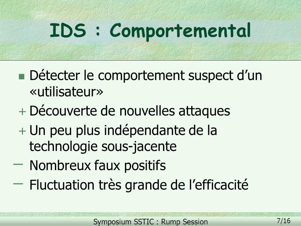 Symposium SSTIC : Rump Session 8/16 IDS : Tests n Tests menés par expérience l Attaques obsolètes l Attaques non-reproductibles (honeypot) l Attaques pas assez nombreuses l Base de log trop petite l Rarement des tests de performances