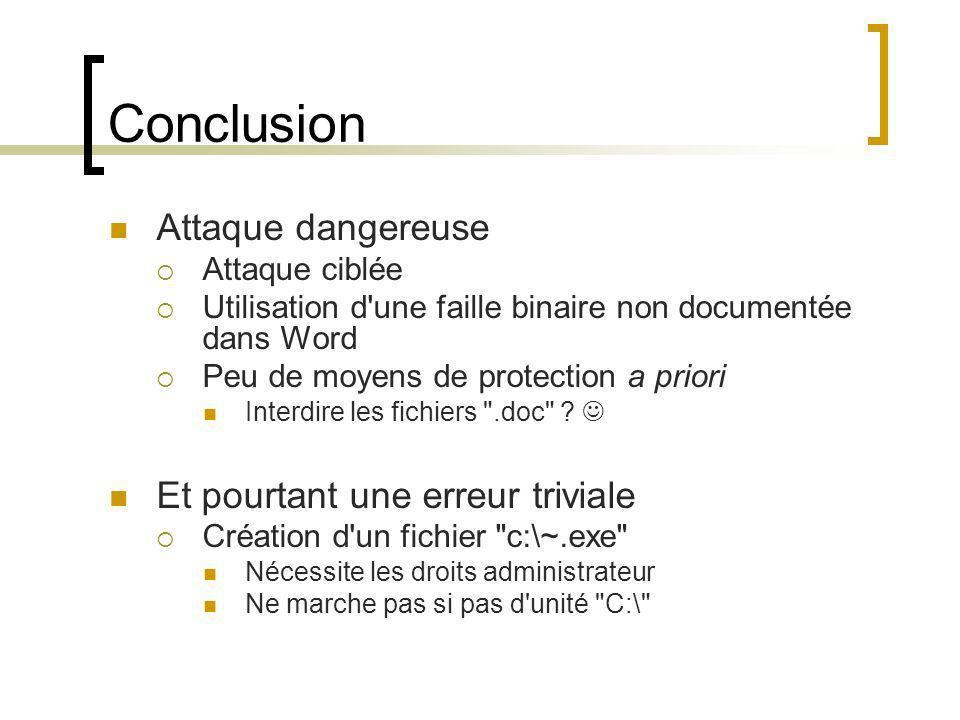 Conclusion Attaque dangereuse Attaque ciblée Utilisation d'une faille binaire non documentée dans Word Peu de moyens de protection a priori Interdire