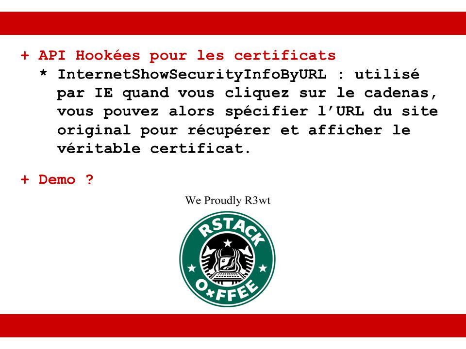 + API Hookées pour les certificats * InternetShowSecurityInfoByURL : utilisé par IE quand vous cliquez sur le cadenas, vous pouvez alors spécifier lURL du site original pour récupérer et afficher le véritable certificat.