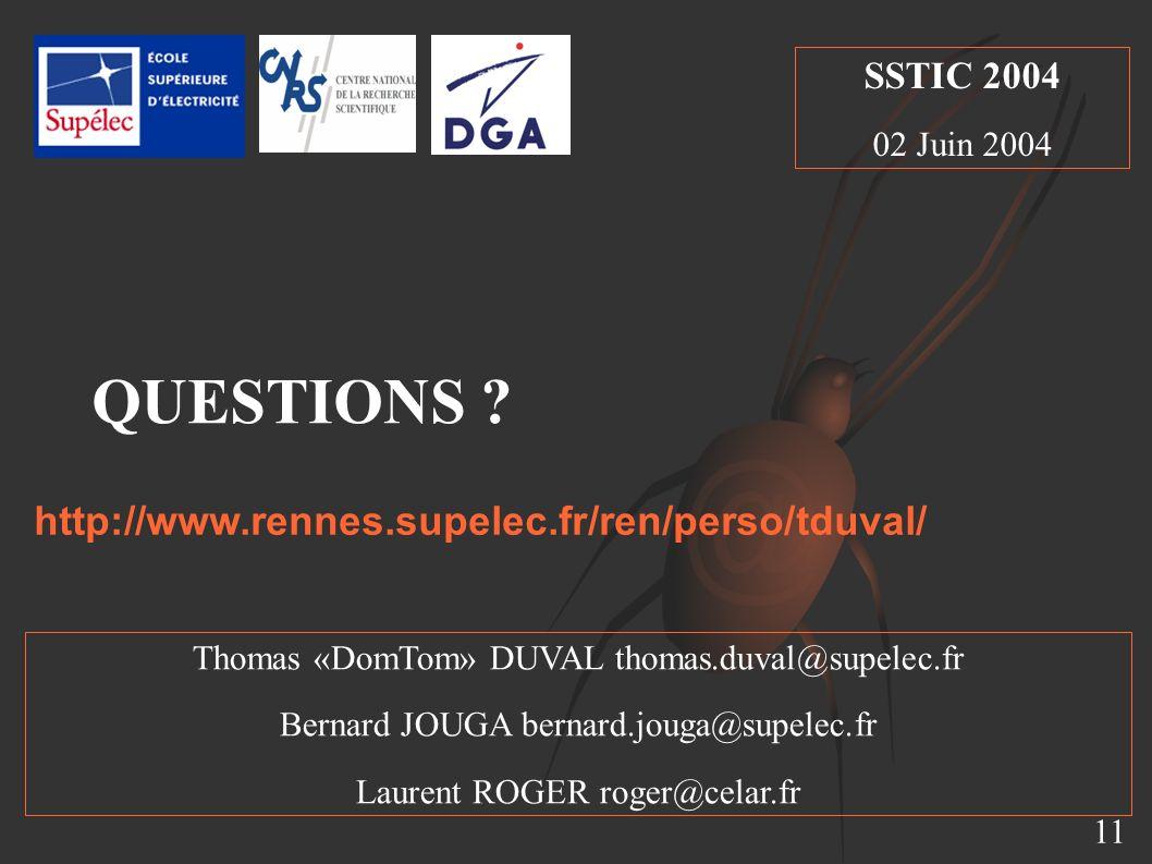 11 Thomas «DomTom» DUVAL thomas.duval@supelec.fr Bernard JOUGA bernard.jouga@supelec.fr Laurent ROGER roger@celar.fr SSTIC 2004 02 Juin 2004 QUESTIONS .