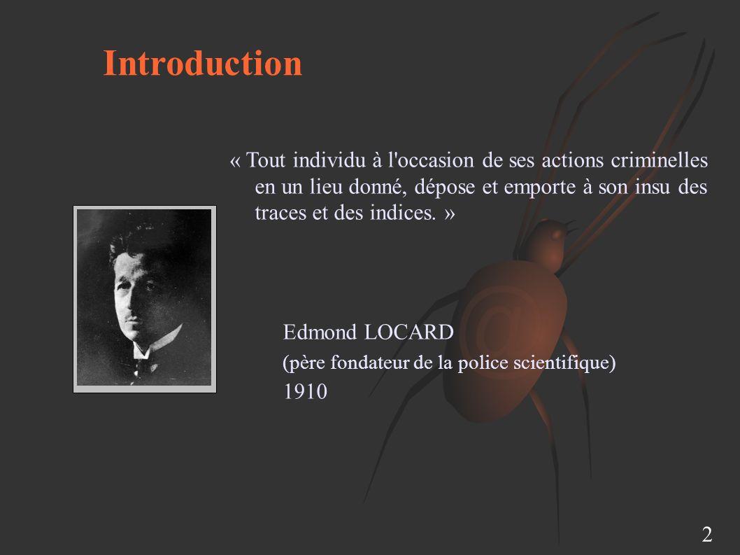 Introduction 2 « Tout individu à l occasion de ses actions criminelles en un lieu donné, dépose et emporte à son insu des traces et des indices.