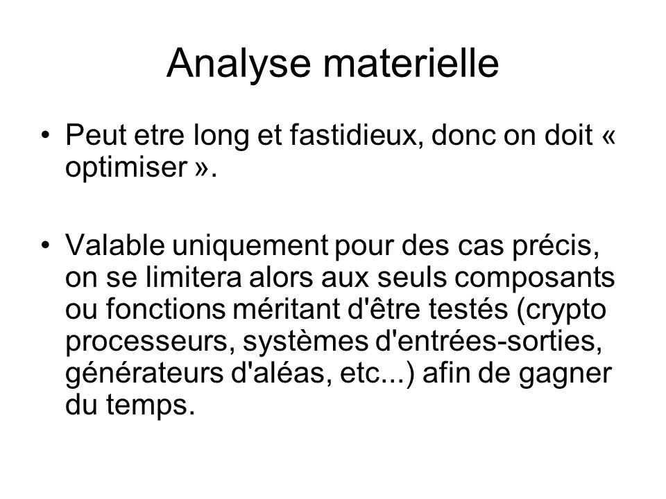Analyse materielle Peut etre long et fastidieux, donc on doit « optimiser ». Valable uniquement pour des cas précis, on se limitera alors aux seuls co