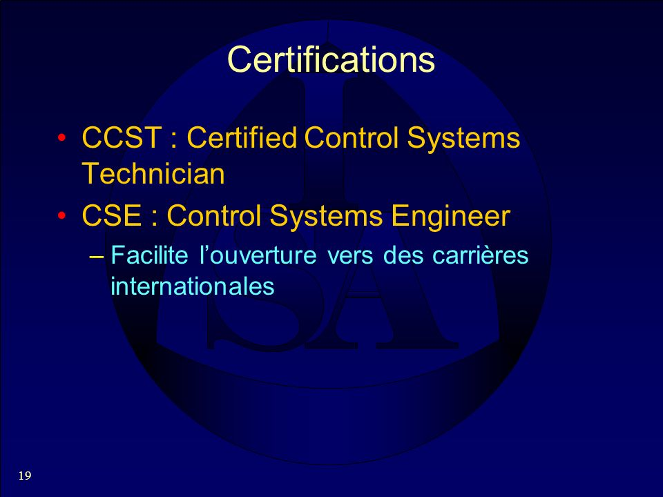 19 Certifications CCST : Certified Control Systems Technician CSE : Control Systems Engineer –Facilite louverture vers des carrières internationales