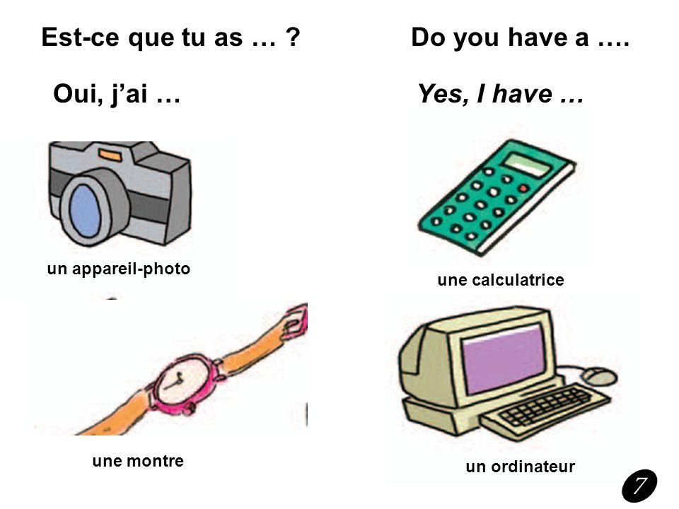 Est-ce que tu as … ? Do you have a …. Oui, jai … Yes, I have … une radio un vélo (une bicyclette) une voiture (une auto) un baladeur