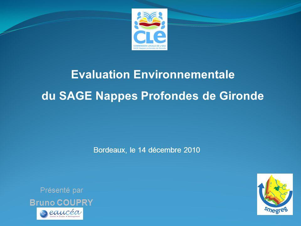 Présenté par Bruno COUPRY Evaluation Environnementale du SAGE Nappes Profondes de Gironde Bordeaux, le 14 décembre 2010