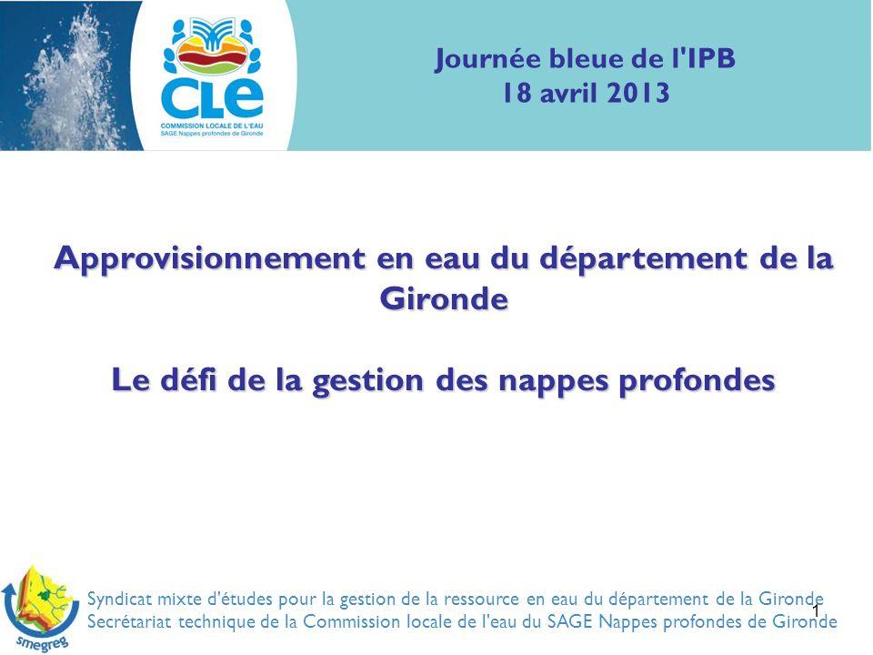 22 La politique de gestion des nappes profondes de Gironde est inscrite dans le Schéma d aménagement et de gestion des eau (SAGE) des nappes profondes de Gironde.