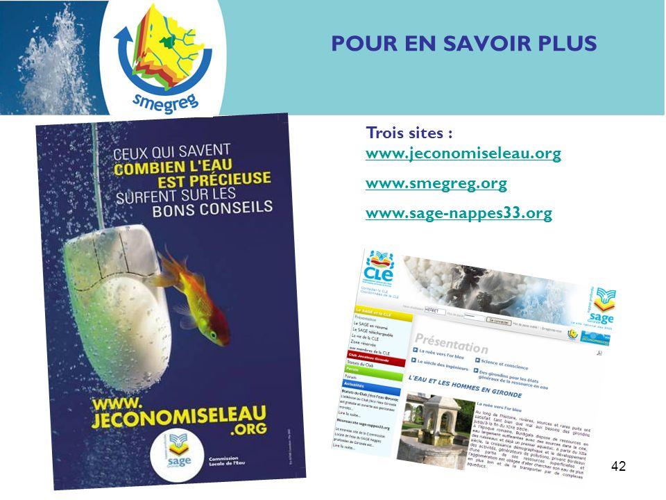 42 POUR EN SAVOIR PLUS Trois sites : www.jeconomiseleau.org www.jeconomiseleau.org www.smegreg.org www.sage-nappes33.org
