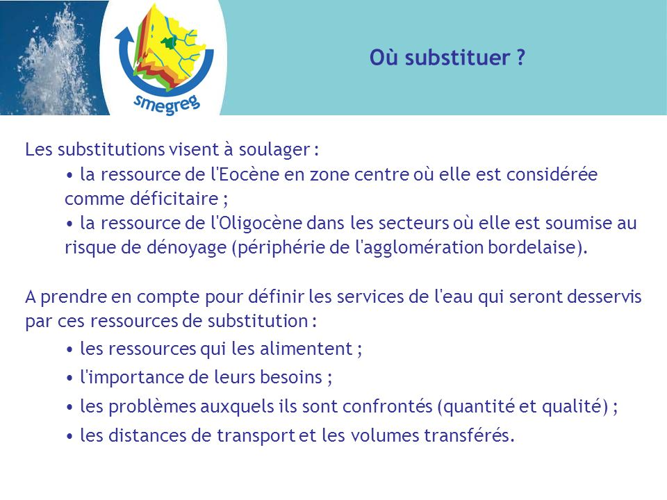 Les substitutions visent à soulager : la ressource de l Eocène en zone centre où elle est considérée comme déficitaire ; la ressource de l Oligocène dans les secteurs où elle est soumise au risque de dénoyage (périphérie de l agglomération bordelaise).
