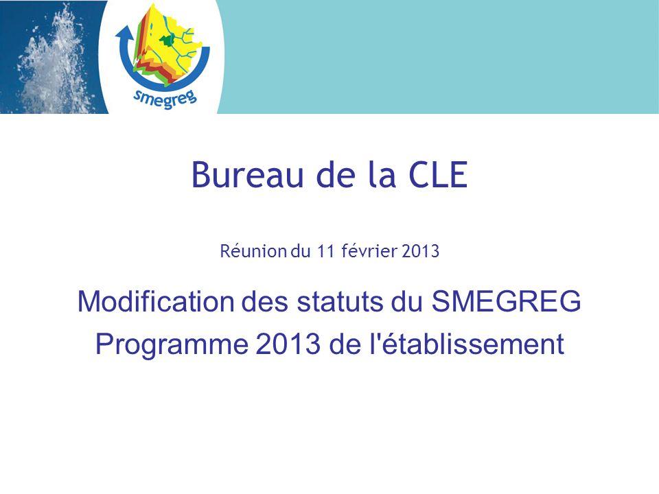 Bureau de la CLE Réunion du 11 février 2013 Modification des statuts du SMEGREG Programme 2013 de l établissement