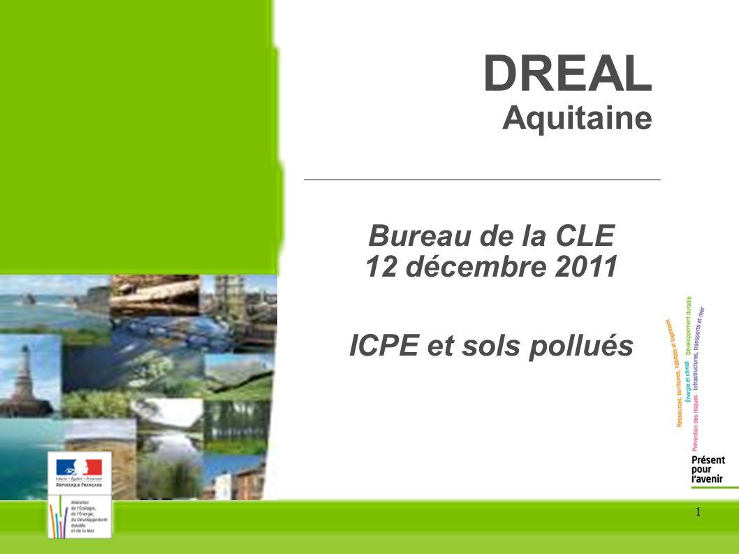 1 DREAL Aquitaine Bureau de la CLE 12 décembre 2011 ICPE et sols pollués