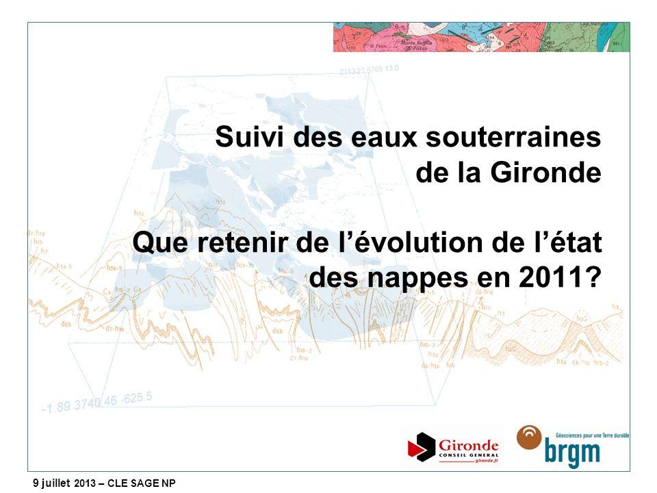 Suivi des eaux souterraines de la Gironde Que retenir de lévolution de létat des nappes en 2011? 9 juillet 2013 – CLE SAGE NP