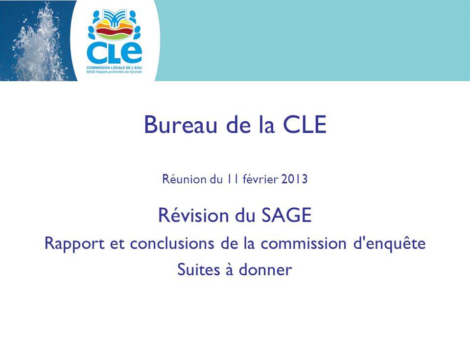 Bureau de la CLE Réunion du 11 février 2013 Révision du SAGE Rapport et conclusions de la commission d enquête Suites à donner