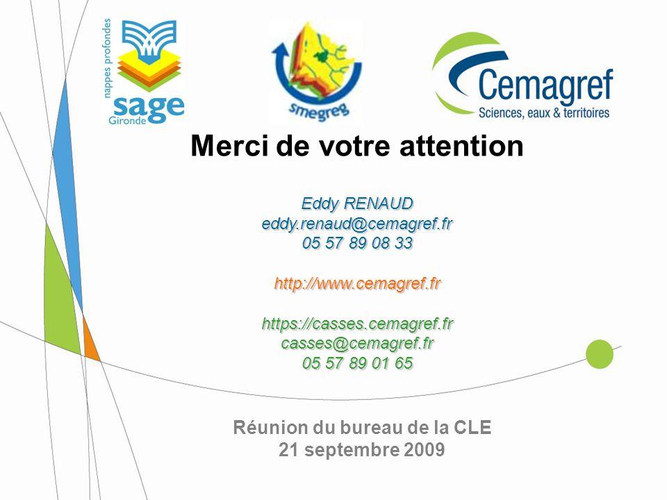 Réunion du bureau de la CLE 21 septembre 2009 Merci de votre attention Eddy RENAUD eddy.renaud@cemagref.fr 05 57 89 08 33 http://www.cemagref.frhttps: