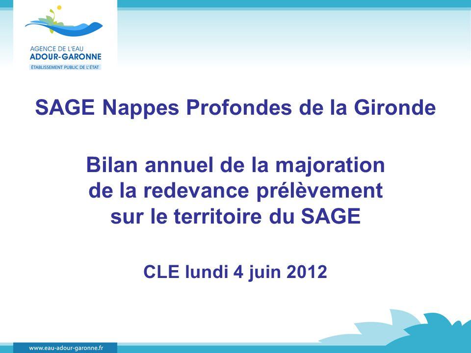 SAGE Nappes Profondes de la Gironde Bilan annuel de la majoration de la redevance prélèvement sur le territoire du SAGE CLE lundi 4 juin 2012