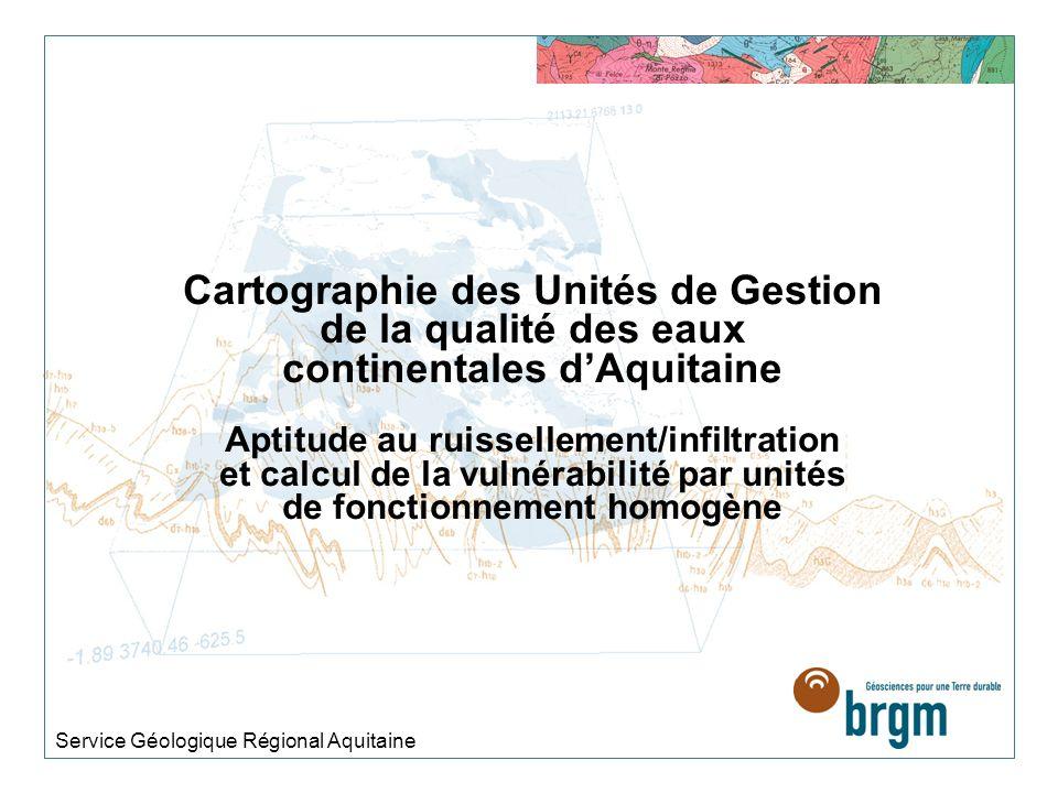 Cartographie des Unités de Gestion de la qualité des eaux continentales dAquitaine Aptitude au ruissellement/infiltration et calcul de la vulnérabilité par unités de fonctionnement homogène Service Géologique Régional Aquitaine