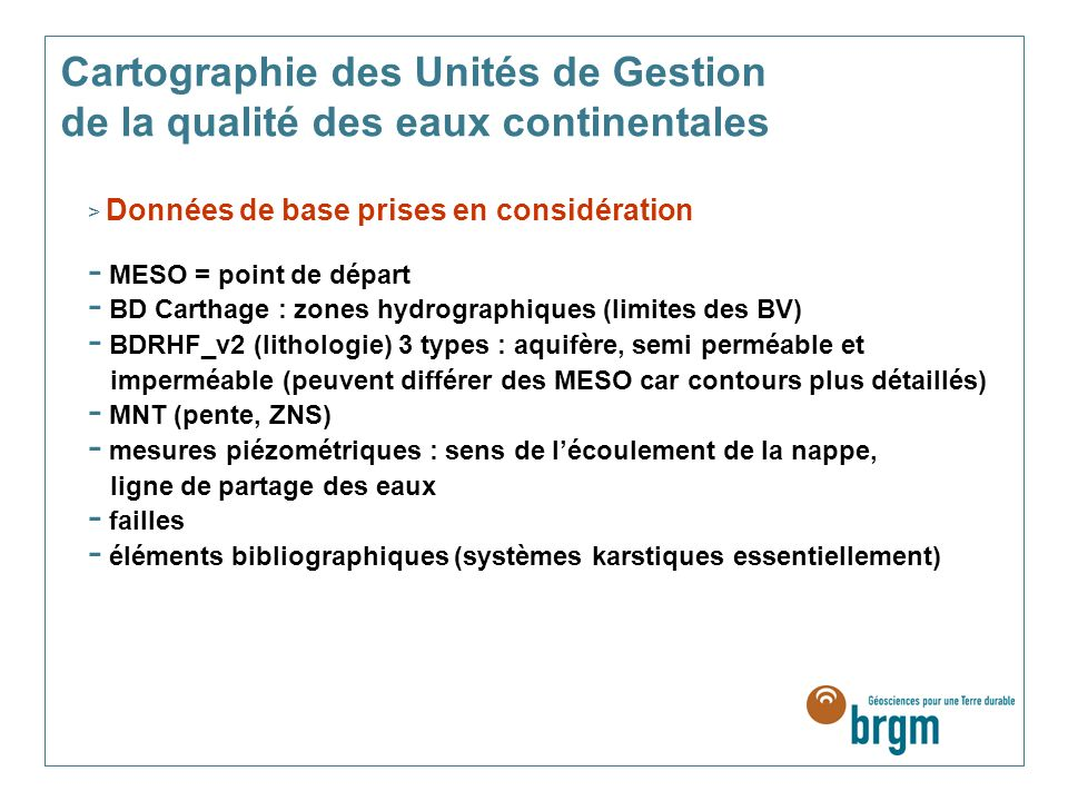 > Données de base prises en considération - MESO = point de départ - BD Carthage : zones hydrographiques (limites des BV) - BDRHF_v2 (lithologie) 3 ty
