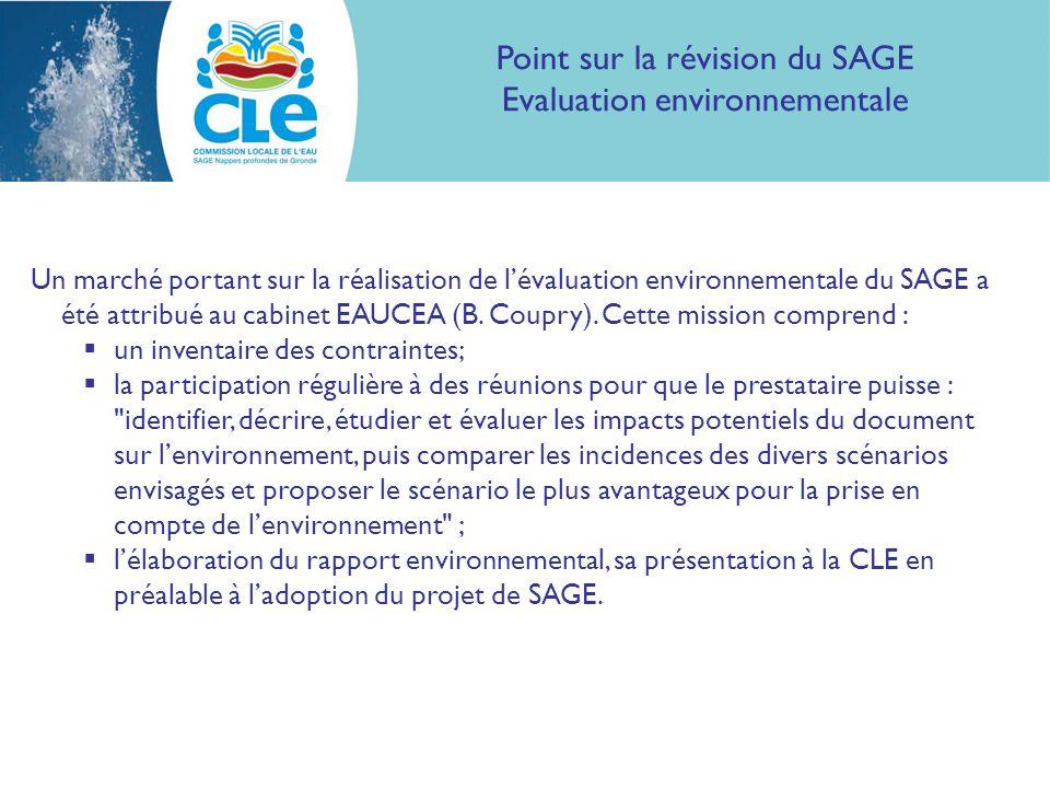 Point sur la révision du SAGE Evaluation environnementale Un marché portant sur la réalisation de lévaluation environnementale du SAGE a été attribué au cabinet EAUCEA (B.