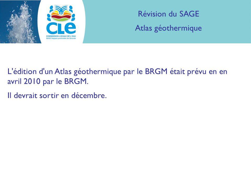 Révision du SAGE Atlas géothermique L édition d un Atlas géothermique par le BRGM était prévu en en avril 2010 par le BRGM.
