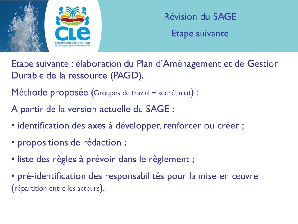 Révision du SAGE Etape suivante Etape suivante : élaboration du Plan dAménagement et de Gestion Durable de la ressource (PAGD).