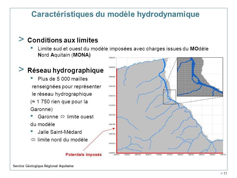 Service Géologique Régional Aquitaine > 11 Caractéristiques du modèle hydrodynamique > Conditions aux limites Limite sud et ouest du modèle imposées avec charges issues du MOdèle Nord Aquitain (MONA) > Réseau hydrographique Plus de 5 000 mailles renseignées pour représenter le réseau hydrographique ( 1 750 rien que pour la Garonne) Garonne limite ouest du modèle Jalle Saint-Médard limite nord du modèle Potentiels imposés