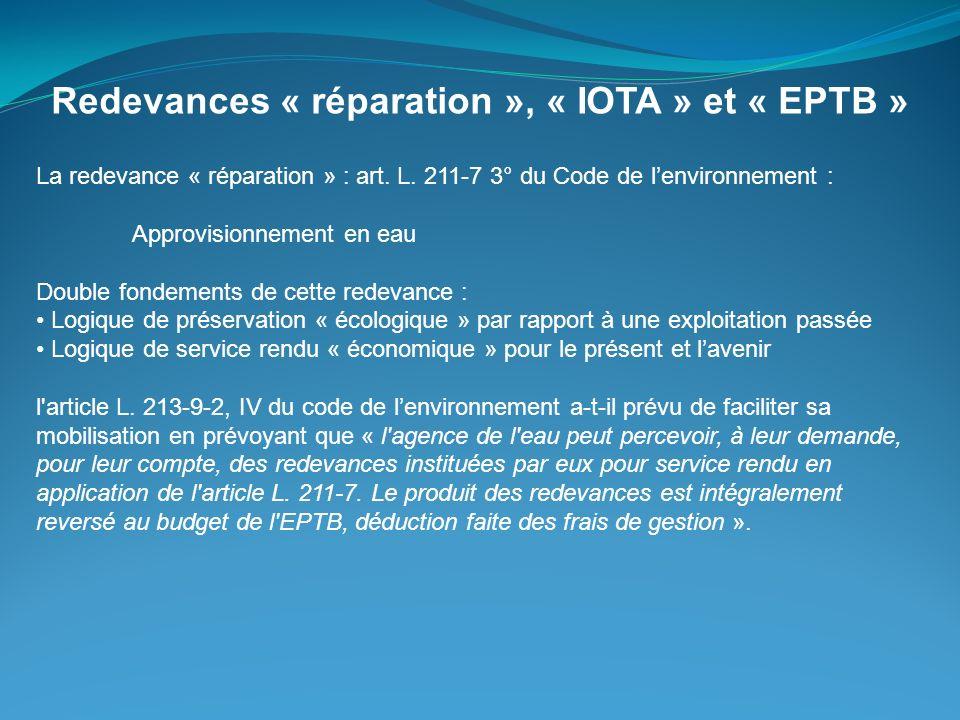 Redevances « réparation », « IOTA » et « EPTB » La redevance « réparation » : art. L. 211-7 3° du Code de lenvironnement : Approvisionnement en eau Do