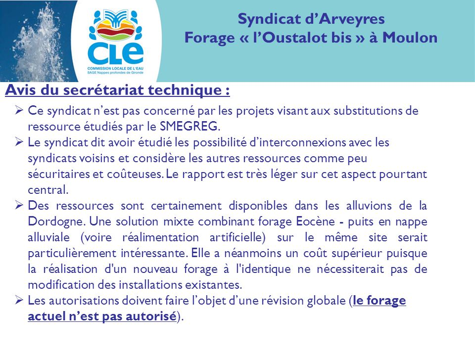 Avis du secrétariat technique : Syndicat dArveyres Forage « lOustalot bis » à Moulon Ce syndicat nest pas concerné par les projets visant aux substitutions de ressource étudiés par le SMEGREG.