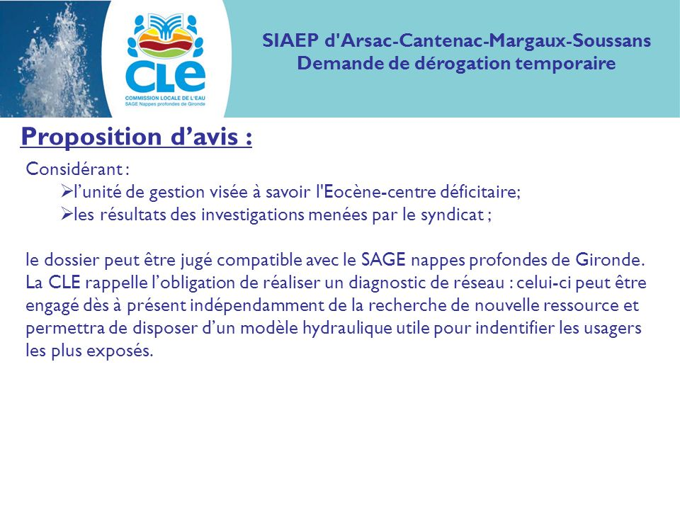 Proposition davis : Considérant : lunité de gestion visée à savoir l Eocène-centre déficitaire; les résultats des investigations menées par le syndicat ; le dossier peut être jugé compatible avec le SAGE nappes profondes de Gironde.