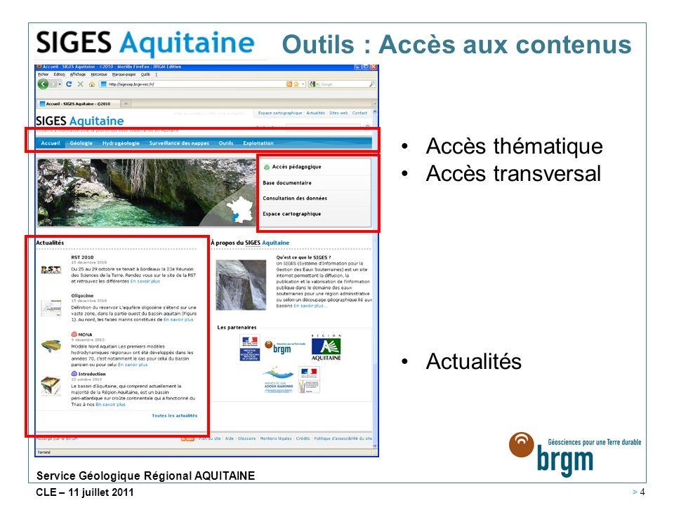 Service Géologique Régional AQUITAINE CLE – 11 juillet 2011 Le contenu, lobjet dun module spécifique Accès pédagogique en accès direct Prise en compte des critères daccessibilités Aide en ligne rédigée dans le cadre de laudit accessibilité Accès au contenu > 5
