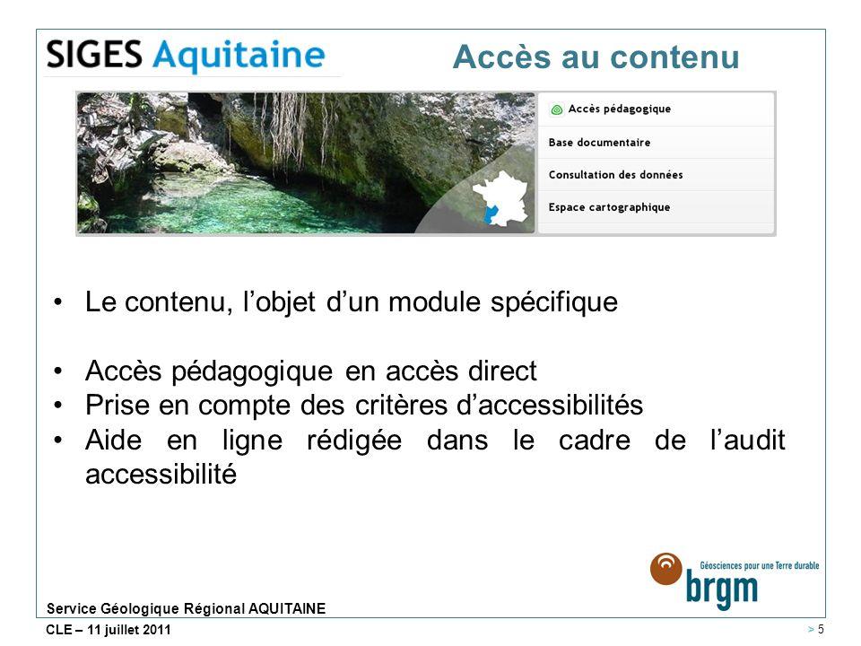 Service Géologique Régional AQUITAINE CLE – 11 juillet 2011 Le contenu, lobjet dun module spécifique Accès pédagogique en accès direct Prise en compte