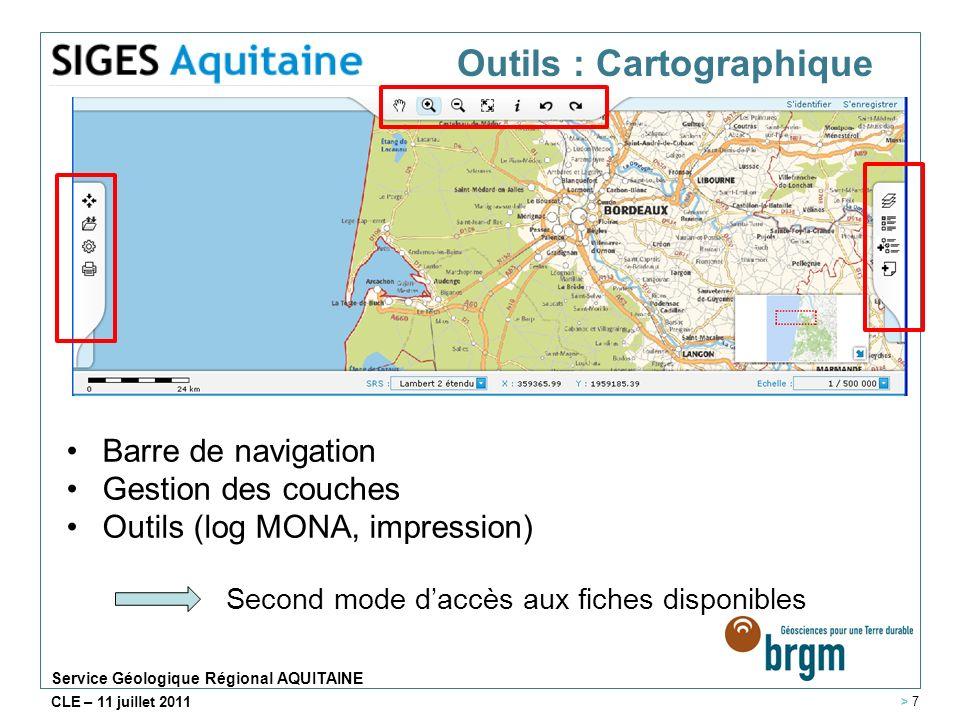 Service Géologique Régional AQUITAINE CLE – 11 juillet 2011 Barre de navigation Gestion des couches Outils (log MONA, impression) Second mode daccès aux fiches disponibles Outils : Cartographique > 7