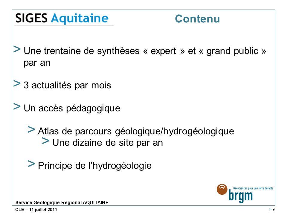 Service Géologique Régional AQUITAINE CLE – 11 juillet 2011 Contenu > Une trentaine de synthèses « expert » et « grand public » par an > 3 actualités