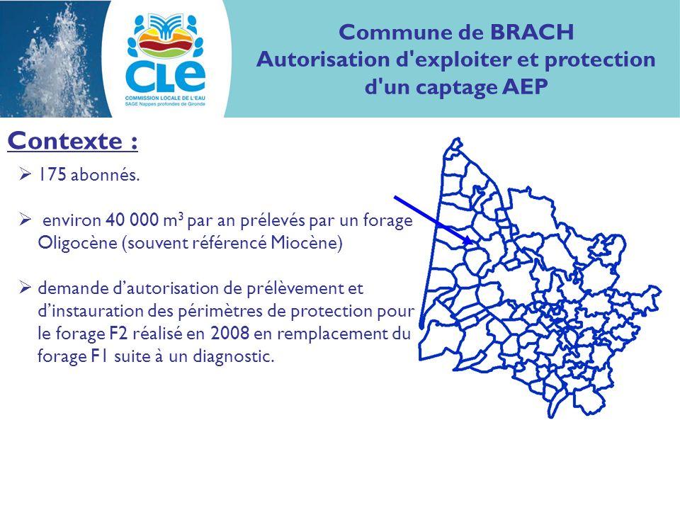 Commune de BRACH Autorisation d'exploiter et protection d'un captage AEP Contexte : 175 abonnés. environ 40 000 m 3 par an prélevés par un forage Olig