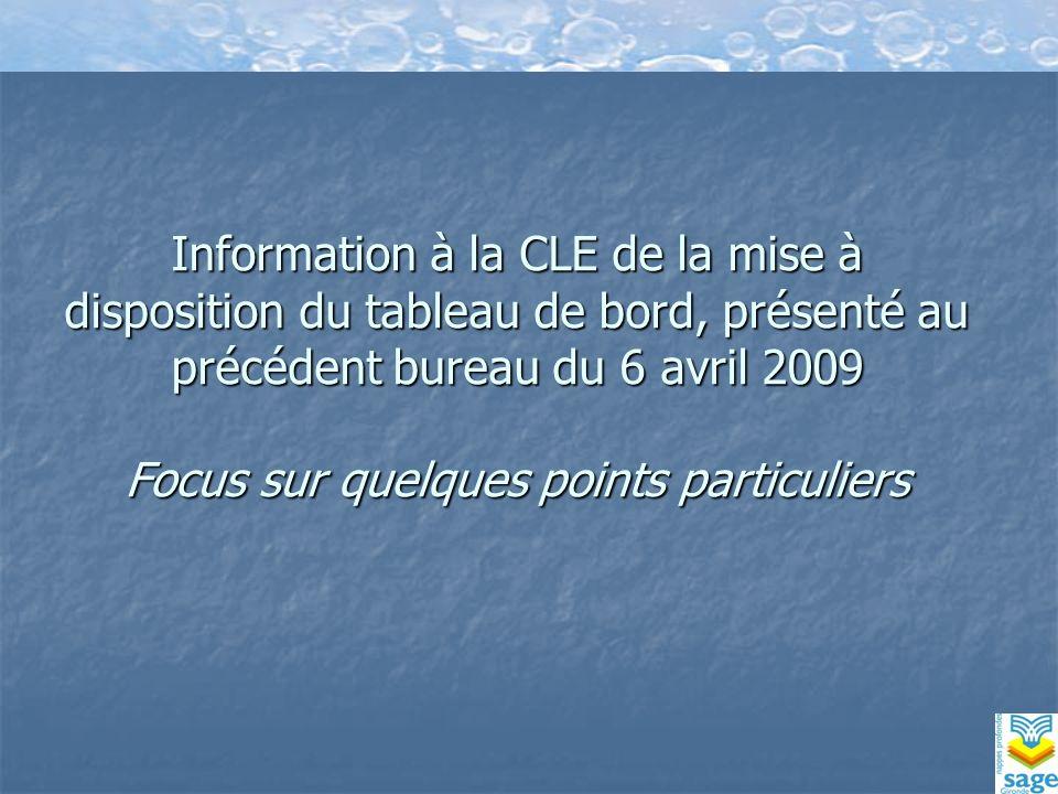 Information à la CLE de la mise à disposition du tableau de bord, présenté au précédent bureau du 6 avril 2009 Focus sur quelques points particuliers