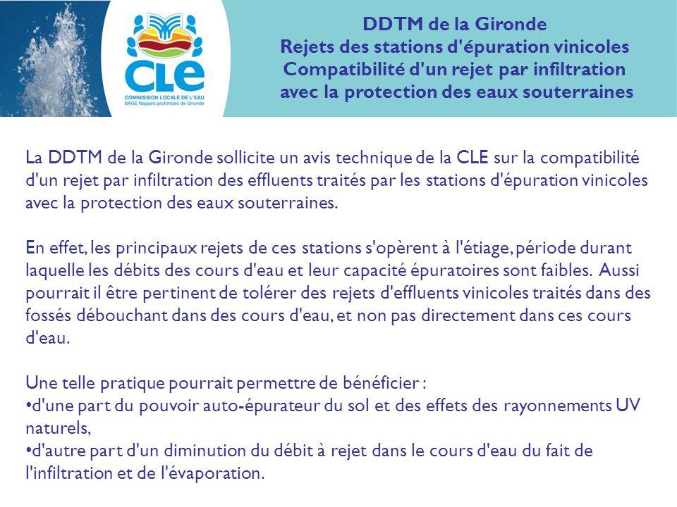 La DDTM de la Gironde sollicite un avis technique de la CLE sur la compatibilité d un rejet par infiltration des effluents traités par les stations d épuration vinicoles avec la protection des eaux souterraines.