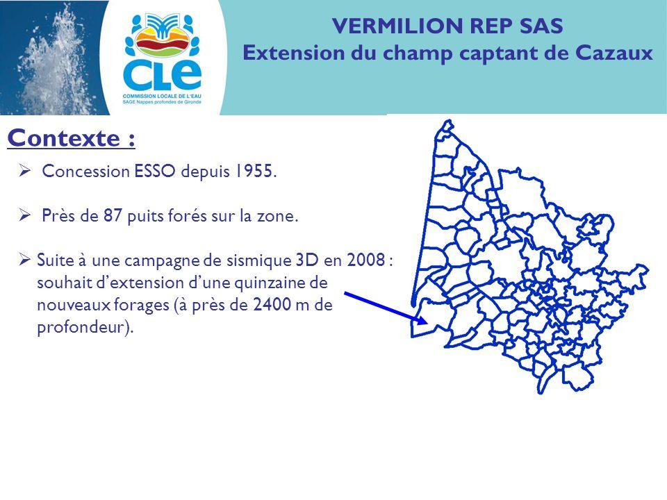 VERMILION REP SAS Extension du champ captant de Cazaux Contexte : Concession ESSO depuis 1955. Près de 87 puits forés sur la zone. Suite à une campagn