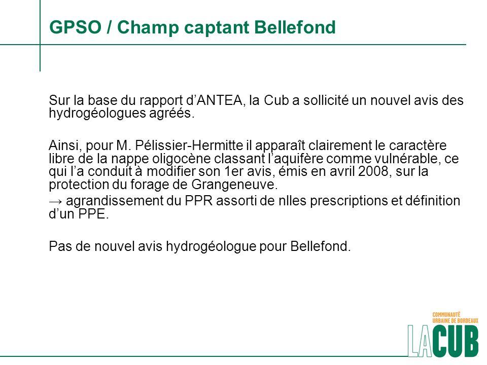 GPSO / Champ captant Bellefond Sur la base du rapport dANTEA, la Cub a sollicité un nouvel avis des hydrogéologues agréés. Ainsi, pour M. Pélissier-He