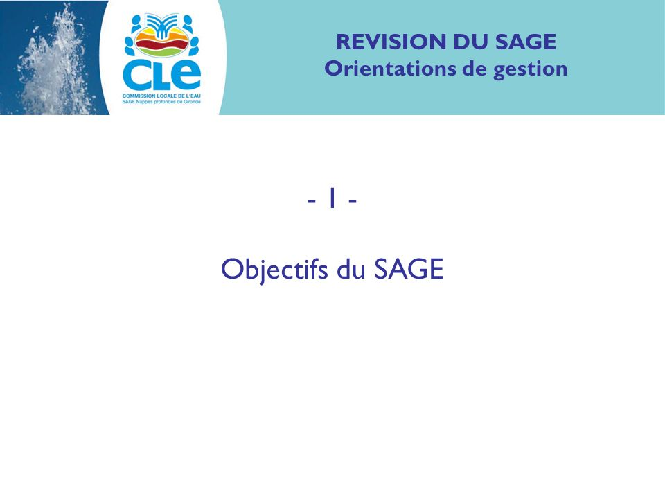 REVISION DU SAGE Orientations de gestion - 1 - Objectifs du SAGE