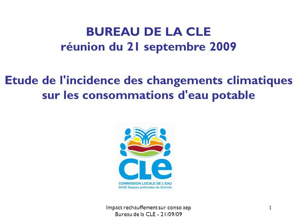 Impact rechauffement sur conso aep Bureau de la CLE - 21/09/09 1 BUREAU DE LA CLE réunion du 21 septembre 2009 Etude de l incidence des changements climatiques sur les consommations d eau potable