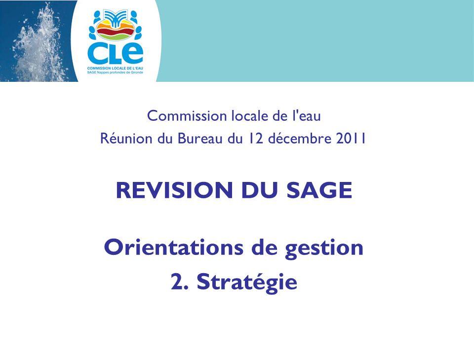 Commission locale de l'eau Réunion du Bureau du 12 décembre 2011 REVISION DU SAGE Orientations de gestion 2. Stratégie