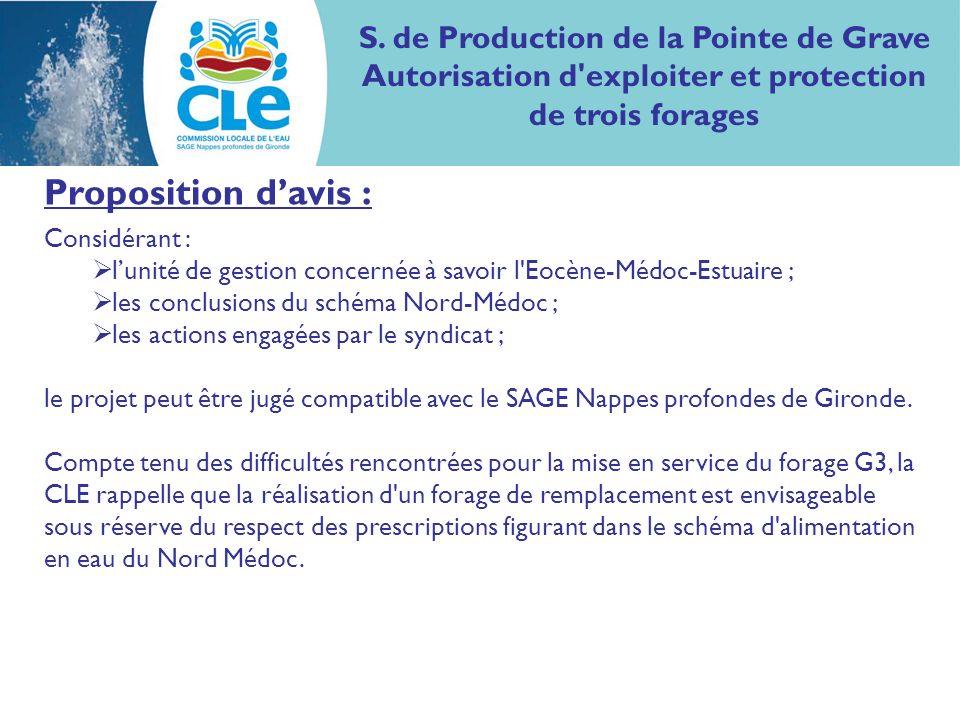 Proposition davis : Considérant : lunité de gestion concernée à savoir l Eocène-Médoc-Estuaire ; les conclusions du schéma Nord-Médoc ; les actions engagées par le syndicat ; le projet peut être jugé compatible avec le SAGE Nappes profondes de Gironde.