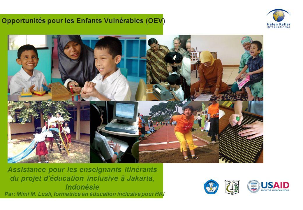 Opportunities for Vulnerable Children Helen Keller International Notre mission: Elle consiste à sauver la vue et la vie des personnes les plus vulnérables et désavantagées.