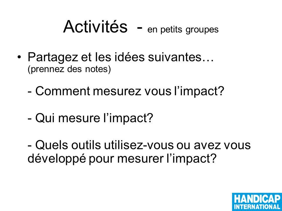 Activités - en petits groupes Partagez et les idées suivantes… (prennez des notes) - Comment mesurez vous limpact.