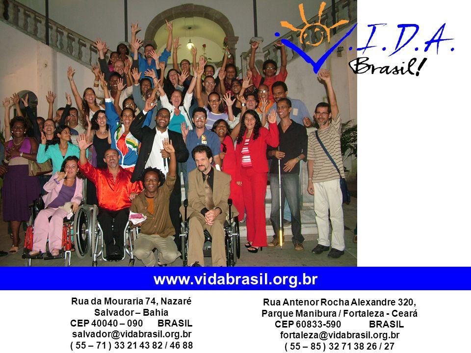 www.vidabrasil.org.br Rua da Mouraria 74, Nazaré Salvador – Bahia CEP 40040 – 090 BRASIL salvador@vidabrasil.org.br ( 55 – 71 ) 33 21 43 82 / 46 88 Rua Antenor Rocha Alexandre 320, Parque Manibura / Fortaleza - Ceará CEP 60833-590 BRASIL fortaleza@vidabrasil.org.br ( 55 – 85 ) 32 71 38 26 / 27
