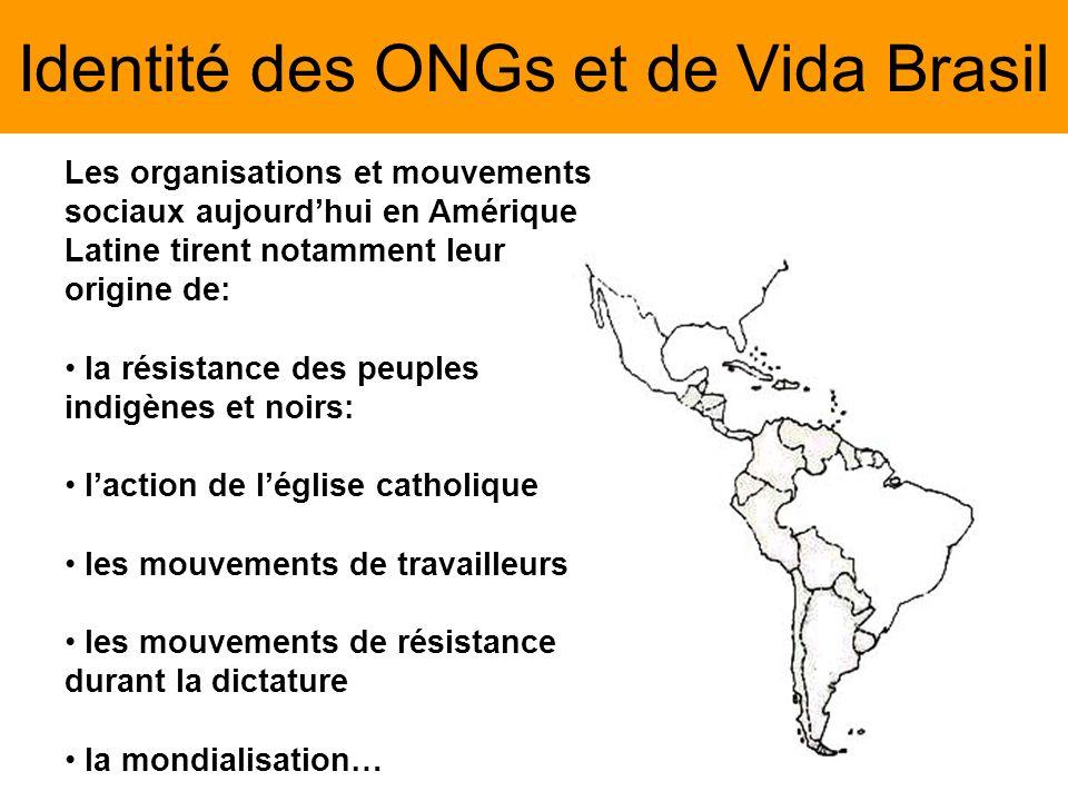 Identité des ONGs et de Vida Brasil Les organisations et mouvements sociaux aujourdhui en Amérique Latine tirent notamment leur origine de: la résistance des peuples indigènes et noirs: laction de léglise catholique les mouvements de travailleurs les mouvements de résistance durant la dictature la mondialisation…