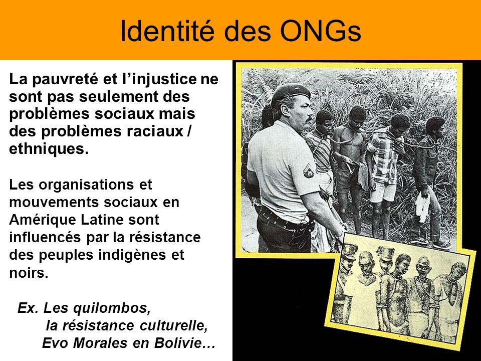 Identité des ONGs La pauvreté et linjustice ne sont pas seulement des problèmes sociaux mais des problèmes raciaux / ethniques. Les organisations et m